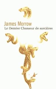 James Morrow - Le dernier chasseur de sorcières.