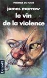 James Morrow - Le Vin de la violence.