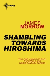 James Morrow - Shambling Towards Hiroshima.
