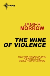 James Morrow - The Wine of Violence.