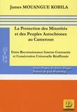 James Mouangué-Kobila - La Protection des Minorités et des Peuples Autochtones au Cameroun - Entre Reconnaissance Interne Contrastée et Consécration Universelle Réaffirmée.