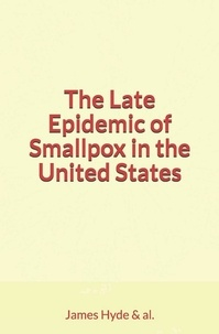 James Nevins Hyde & Al. - The Late Epidemic of Smallpox in the United States.