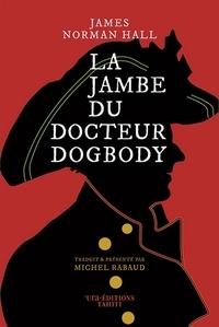 James-Norman Hall - La jambe du docteur Dogbody.