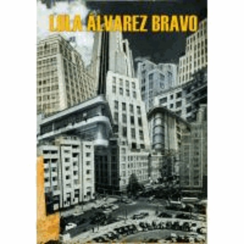 James Oles et Adriana Zavala - Lola Álvarez Bravo - and the Photography of an Era.