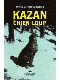James Oliver Curwood - Kazan chien-loup.
