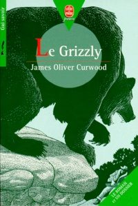James-Oliver Curwood - Le grizzly.