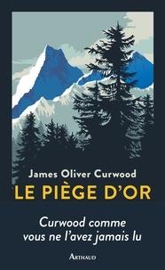 James Oliver Curwood - Le piège d'or.