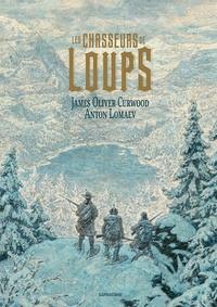 James Oliver Curwood et Anton Lomaev - Les chasseurs de loups.