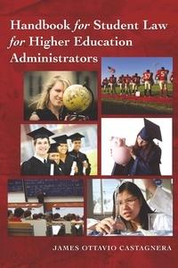 James ottavio Castagnera - Handbook for Student Law for Higher Education Administrators.