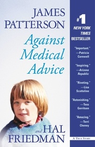 James Patterson et Hal Friedman - Against Medical Advice - One Family's Struggle with an Agonizing Medical Mystery.