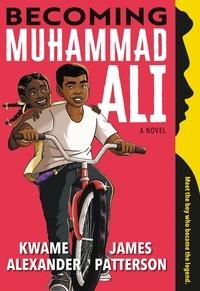 James Patterson et Kwame Alexander - Becoming Muhammad Ali.