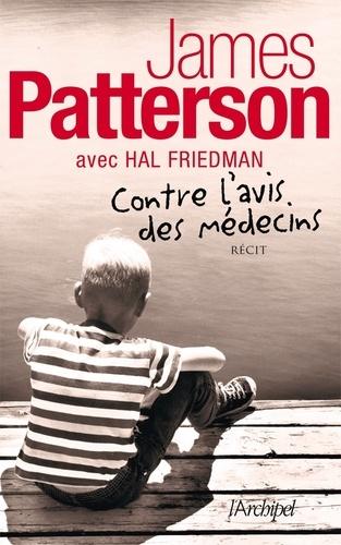James Patterson - Contre l'avis des médecins.