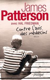 James Patterson et Hal Friedman - Contre l'avis des médecins.