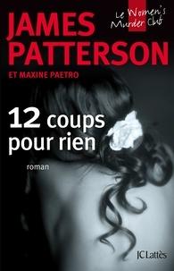 James Patterson et Maxine Paetro - Le Women Murder Club  : 12 coups pour rien.