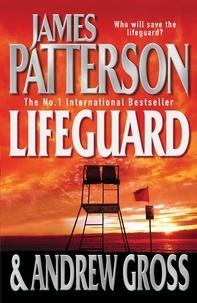 James Patterson et Andrew Gross - Lifeguard.