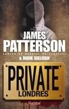 James Patterson et Mark Sullivan - Private Londres.