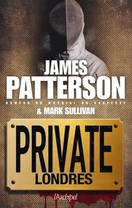 James Patterson et Mark Sullivan - Private Londres.