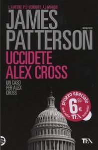 James Patterson - Uccidete Alex Cross.