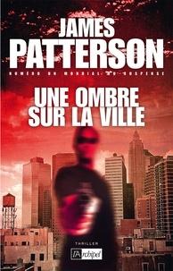 James Patterson - Une ombre sur la ville.