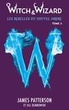 James Patterson et Jill Dembowski - Witch & Wizard Les Rebelles du Nouvel Ordre 3.