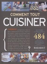 James Peterson - Comment tout cuisiner ? - 484 gestes, astuces et techniques des grands chefs !.
