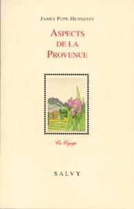 James Pope-Hennessy - Aspects de la Provence.