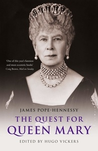 James Pope-Hennessy et Hugo Vickers - The Quest for Queen Mary.