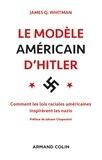 James Q Whitman - Le modèle américain d'Hitler - Comment les lois raciales américaines inspièrent les nazis.