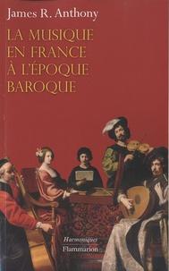 James R. Anthony - La musique en France à l'époque baroque - De Beaujoyeulx à Rameau.