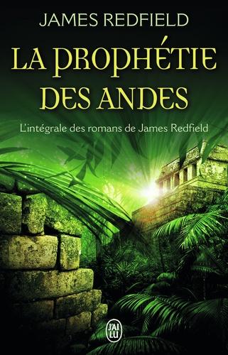 James Redfield - La prophétie des Andes - L'intégrale : La prophétie des Andes ; La dixième prophétie ; Le secret de Shambhala.