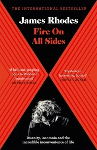 James Rhodes - Fire on All Sides - Insanity, insomnia and the incredible inconvenience of life.