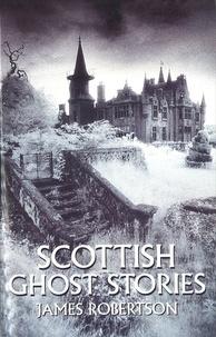 James Robertson - Scottish Ghost Stories.