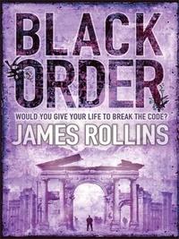 James Rollins - Black Order - A Sigma Force novel.