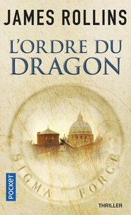 James Rollins - SIGMA Force  : L'ordre du dragon.