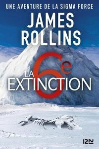 James Rollins - SIGMA Force  : La sixième extinction.