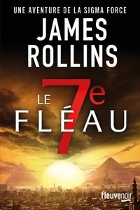 James Rollins - SIGMA Force  : Le 7e fléau.