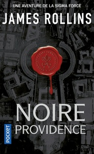 James Rollins - SIGMA Force  : Noire Providence.