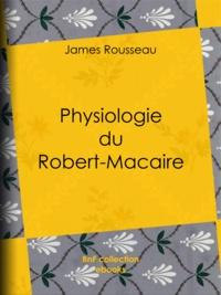 James Rousseau et Honoré Daumier - Physiologie du Robert-Macaire.