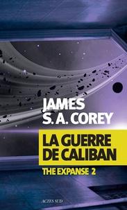 James S. A. Corey - The Expanse Tome 2 : La guerre de Caliban.