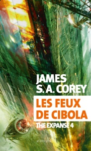 James S. A. Corey - The Expanse Tome 4 : Les feux de Cibola.