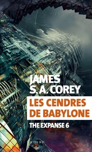 James S. A. Corey - The Expanse Tome 6 : Les cendres de Babylone.