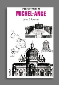 James S. Ackerman - L'architecture de Michel-Ange.