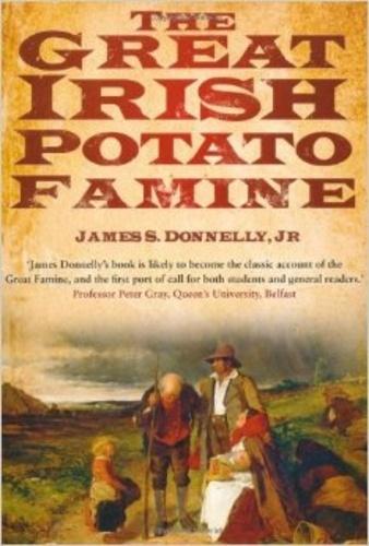James S. Donnelly, JR - The Great Irish Potato Famine.