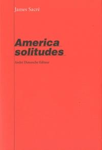 James Sacré - America solitudes.