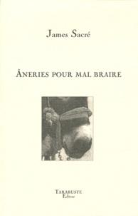 James Sacré - Aneries pour mal braire.