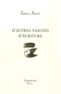 James Sacré - D'autres vanités d'écriture.