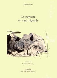 James Sacré - Le paysage est sans légende.