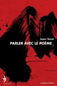 James Sacré - Parler avec le poème (1979-2009).