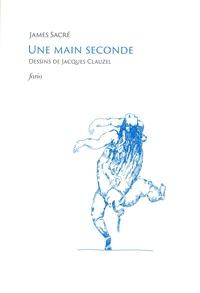 James Sacré - Une main seconde.