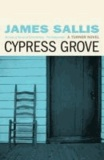James Sallis - Cypress Grove.